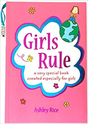 This is an image of Girls Rule: a very special book created especially for girls, by Ashley Rice
